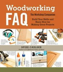 Woodworking FAQ: The Workshop Companion: Build Your Skills and Know-How for Maki $7.33