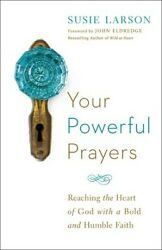 Your Powerful Prayers: Reaching the Heart of God with a Bold and Humble  .. NEW $7.51