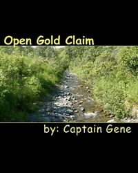 Open Gold Claim : Finding amp; Filing Guide Paperback by Captain Gene Like New... AU $34.79