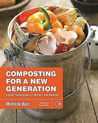 Composting for a New Generation: Latest Techniques for the Bin and Beyond $15.74