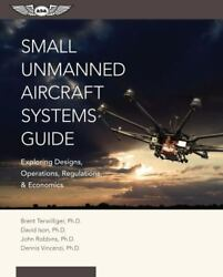 Small Unmanned Aircraft Systems Guide : Exploring Designs Operations Regulatio $23.00