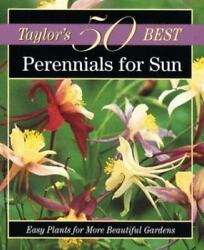 Perennials for Sun: Easy Plants for More Beautiful Gardens Taylor#x27;s 50 Best Ser $17.65