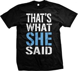 That's What She Said - Funny Slogans Sayings Statements Over size -Mens T-shirt