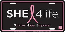 SHE 4 LIFE Stamped Metal 6x12 Auto License Plate Tag For Breast Cancer S.H.E.