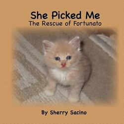 She Picked Me : The Rescue of Fortunato by Sherry Sacino (2012 Paperback)