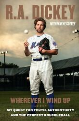 Wherever I Wind Up: My Quest for Truth Authenticity and the Perfect Knuckleball