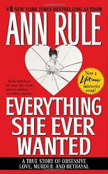 Everything She Ever Wanted: A True Story of Obsessive Love Murder and Betrayal