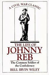 The Life of Johnny Reb: The Common Soldier of the Confederacy by Bell Irvin Wile $4.89