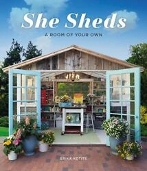 SHE SHEDS: A Room of Your Own by Erika Kotite Hardcover Beautiful Book FREE SHIP