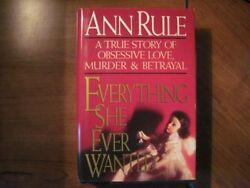 Everything She Ever Wanted: A True Story of Love Murder & Betrayal by Ann Rule