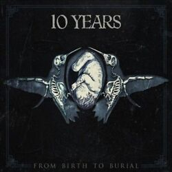 New: 10 YEARS - From Birth To Burial CD