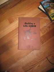 How to Build and Furnish a Log Cabin: by Ben Hunt 1947 HB 1st ed RARE!
