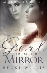 The Girl from Her Mirror (Mirrors Dont Lie) (Volume 1)