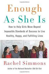 Enough As She Is: How to Help Girls Move Beyond Impossible Standards of Success