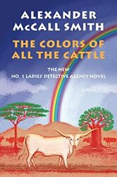 The Colors of All the Cattle: No. 1 Ladies Detective Agency 19 No. 1 Ladies $8.41
