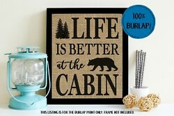Life Is Better At The Cabin 100% BURLAP Cabin Decor Wall Sign UNFRAMED Print Art