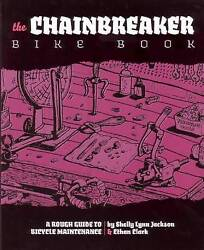 The Chainbreaker Bike Book. A Rough Guide to Bicycle Maintenance by Jackson She