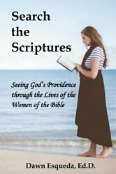 Search the Scriptures: Seeing Gods Providence through the Lives of the Women o