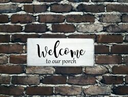 WELCOME TO OUR PORCH - Rustic Wood Farmhouse Distressed White Sign Entry Deck