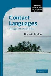 Cambridge Approaches to Language Contact. Contact Languages: Ecology and Evoluti