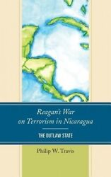 Reagan's War on Terrorism in Nicaragua. The Outlaw State by Travis Philip W. (H
