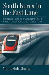 South Korea in the Fast Lane. Economic Development and Capital Formation by Chun