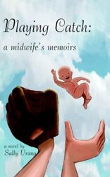Playing Catch: A Midwife's Memoirs by Urang Sally Paperback Book The Fast Free
