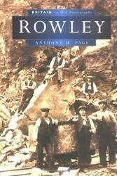 Rowley in Old Photographs (Britain in Old Photograp... by Anthony Page Paperback