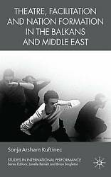 Theatre Facilitation and Nation Formation in the Balkans and Middle East by Ku
