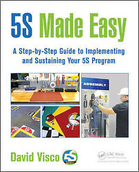 5S Made Easy. A Step-by-Step Guide to Implementing and Sustaining Your 5S Progra