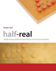 Half-Real. Video Games between Real Rules and Fictional Worlds by Juul Jesper (