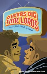 Queers Dig Time Lords: A Celebration of Doctor Who by the LGBTQ Fans Who Lo Book