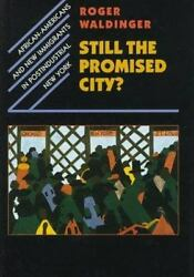 Still the Promised City?: African-Americans and New Immigrants in Postindustrial