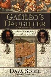 Galileo's Daughter: A Historical Memoir of Science Faith and Love