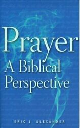 Prayer a Biblical Perspective by Alexander Eric J Book The Fast Free Shipping