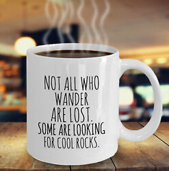 Rock Collector Gift Not All Who Wander are Lost Mug Funny Geology Mug $11.99