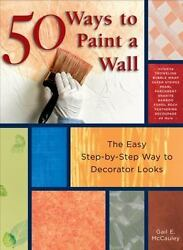 50 Ways to Paint a Wall: Easy Techniques Decorative Finishes and New Looks $6.91