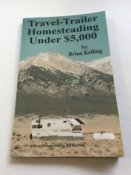 Travel-Trailer Homesteading Under $5000 by Brian Kelling 1995 $19.99