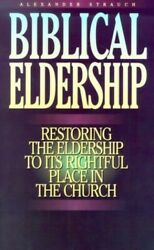 Biblical Eldership Booklet: Restoring Eldership to Righ... by Strauch Alexander