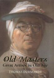 Old Masters: Great Artists in Old Age by Dormandy Thomas Hardback Book The Fast $22.58
