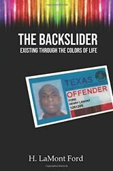 THE BACKSLIDER Existing through the colors of life $15.00