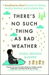 There#x27;s No Such Thing as Bad Weather: A Scandinavian Mom#x27;s Secrets for Raising H $6.25