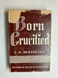 Born Crucified: Cross in Life of Believer 1953 L. E. Maxwell Theology HCDJ $9.99