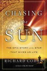Chasing the Sun: The Epic Story of the Star That Gives Us Life by Cohen Richar $5.49
