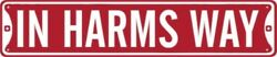 IN HARMS WAY STREET SIGN GARAGE WALL METAL 5X24 RED #41 LAST ONE $17.99