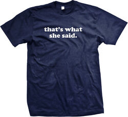 Thats What She Said The Office Michael Scott Funny Humor TV Saying Mens T-shirt