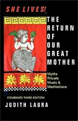 She Lives! the Return of Our Great Mother: Myths Rituals Music