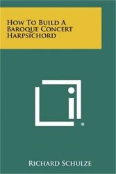 How to Build a Baroque Concert Harpsichord (Paperback or Softback)