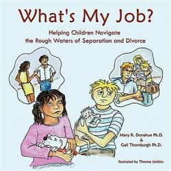 What's My Job?: Helping Children Navigate the Rough Waters of Separation and Div