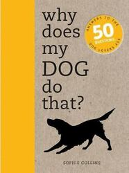 Why Does My Dog Do That?: Answers to the 50 Questions Dog Lovers Ask Collins So $6.49